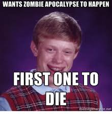 Zombie Meme Generator - wants zombie apocalypse to happen first one to die memegeneratornet
