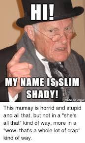 Hi My Name Is Meme - 25 best memes about hi my name is slim shady hi my name is