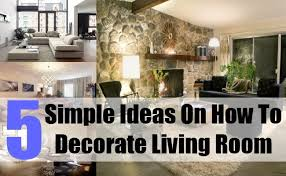 5 simple ideas on how to decorate living room tips to decorate