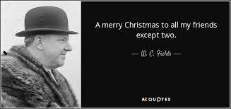 w c fields quote a merry to all my friends except two