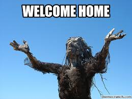 Welcome Home Meme - image jpg