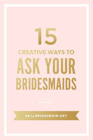 asking of honor ideas best 25 ways to ask bridesmaids ideas on be my