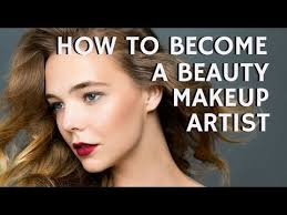 how do i become a makeup artist how to become a beauty makeup artist apply makeup for beauty