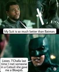 Cat Suit Meme - my suit is so much better than batman listen t challa last time i