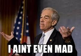 Aint Even Mad Meme - i aint even mad ron paul hands up meme generator