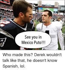 Meme Puto - etadium see you in mexico puto who made this derek wouldn t talk
