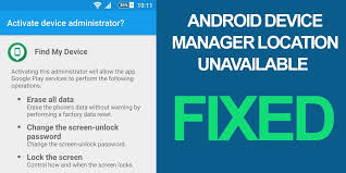 android device manager location unavailable fix android device manager location unavailable error andriod