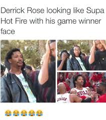 Supa Hot Fire Meme - derrick rose looking like supa hot fire with his game winner face