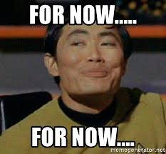George Takei Oh My Meme - for now for now george takei star trek meme generator