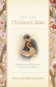 for the children u0027s sake foundations of education for home and