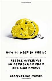 How To Comfort Someone With Depression How To Weep In Public Feeble Offerings On Depression From One Who