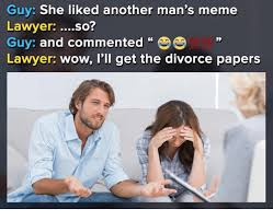 Divorce Guy Meme - guy she liked another mans meme lawyer so guy and commented