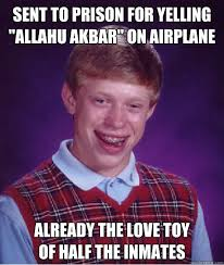 Allahu Akbar Meme - sent to prison for yelling allahu akbar on airplane already the