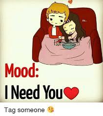 I Need You Meme - mood i need you zz tag someone meme on me me