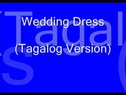 wedding dress version lyrics wedding dress tagalog lyrics di ka maalis