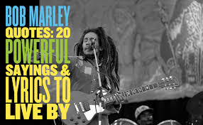 I Love Soccer Quotes by Bob Marley Quotes 20 Powerful Sayings U0026 Lyrics To Live By