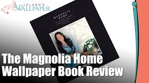 Joanna Gaines Book Review Of The Magnolia Home Wallpaper Book By Joanna Gaines Youtube