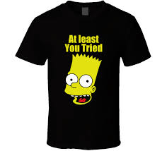 At Least You Tried Meme - simpson at least you tried t shirt quotes meme lisa simpson jojo