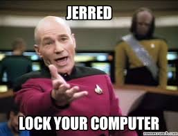 Lock Your Computer Meme - your computer jerred