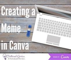 Design A Meme - creating a meme in canva cluttered genius