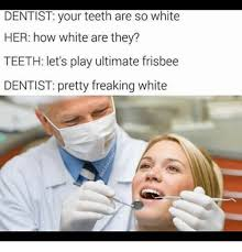 Ultimate Frisbee Memes - dentist your teeth are so white her how white are they teeth let s