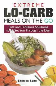 extreme lo carb meals on the go fast and fabulous solutions to