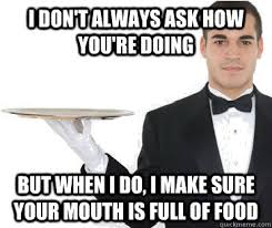 Waitressing Memes - overly attentive waiter memes quickmeme