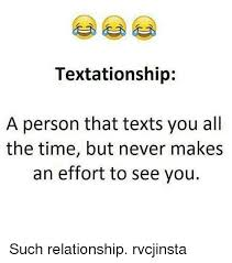 Memes For Texting - textationship a person that texts you all the time but never makes