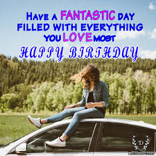 Loving Happy Birthday Quotes by Have A Fantastic Day Filled With Everything You Love Most U201chappy