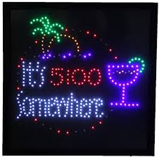 Which Flashing Light Tells You To Enter A River Lock 19x19 Large It U0027s 5 00 Somewhere Motion Led Sign By Wi Neon Signs