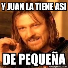 Juan Meme - meme boromir y juan la tiene asi de peque祓a 2513963