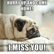 I Miss U Meme - hurry up and come home i miss you meme on me me