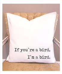 if you u0027re a bird i u0027m a bird throw pillow cover the notebook