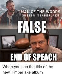 Justin Timberlake Meme - man of the woods justin timberlake fals end of speach justin