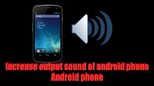 sound increaser for android how to increase output sound of android phone
