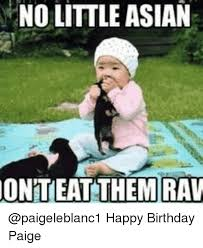Asian Birthday Meme - no little asian oniteat them rav happy birthday paige meme on me me