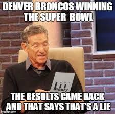 Broncos Super Bowl Meme - maury lie detector meme imgflip