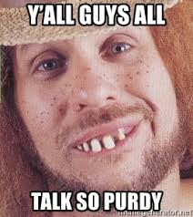 Hillbilly Meme - y all guys all talk so purdy homer the hillbilly meme generator