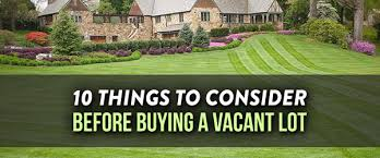 what to consider when buying a home 10 things to consider before buying a vacant lot belman homes