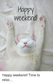 Happy Weekend Meme - happy weekend happy weekend time to relax meme on sizzle