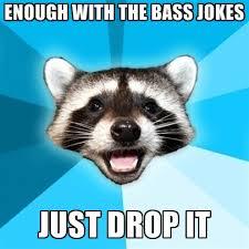 Drop It Meme - enough with the bass jokes just drop it create meme