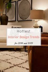 Fall Interior Design Trends 2016 Hottest Interior Design Trends For 2018 And 2019 Gates Interior