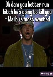 Run Bitch Run Meme - dam you better run bitch he s going to kill you malibu s most wanted
