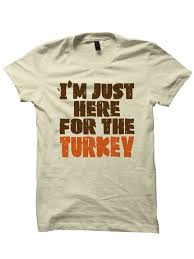 thanksgiving t shirt just here for turkey shirt
