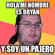 Bryan Meme - meme friki hola mi nombre es bryan y soy un pajero 3759222