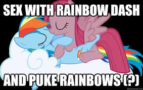 Puking Rainbow Meme - sex with rainbow dash and puke rainbows kimarnic4 quickmeme