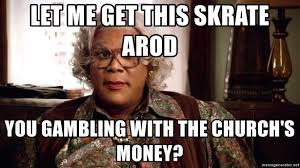 Arod Meme - let me get this skrate arod you gambling with the church s money