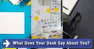 What Does Your Desk Say About You What Does Your Desk Say About You
