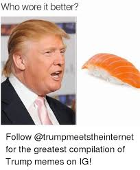 Who Wore It Better Meme - who wore it better follow for the greatest compilation of trump