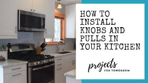 how to install knobs on kitchen cabinets how to install knobs and pulls in your kitchen projects